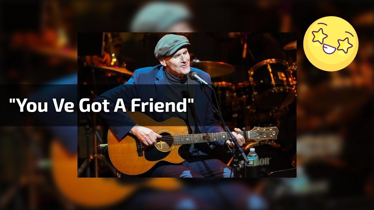 """""""You ve got a Friend"""""""