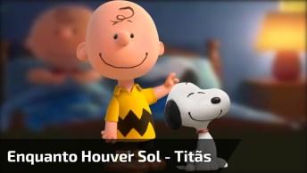 Mensagem De Amizade Com Snoopy E Charlie Brown, Com Enquanto Houver Sol - Titãs!