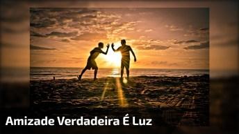 Mensagem De Amizade Para Amigos E Amigas Verdadeiras! Amizade É Luz!