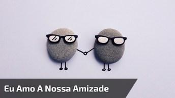 Mensagem De Amizade Para Whatsapp, Com Frase 'Eu Amo A Nossa Amizade'!