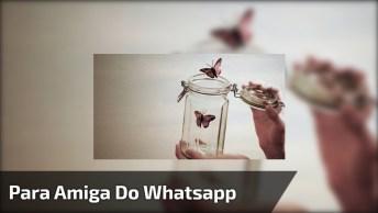 Mensagem Para Amiga Do Whatsapp, Amizade É O Sentimento Mais Puro Que Existe!