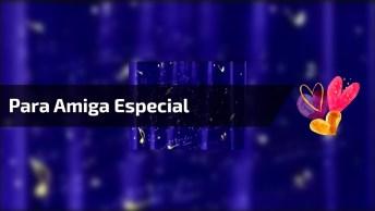 Mensagem Para Amiga Especial, Com Narração Em Voz Masculina!