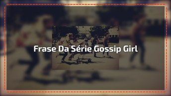 Mensagem Para Melhor Amiga, Com Frase Da Famosa Série Gossip Girl!