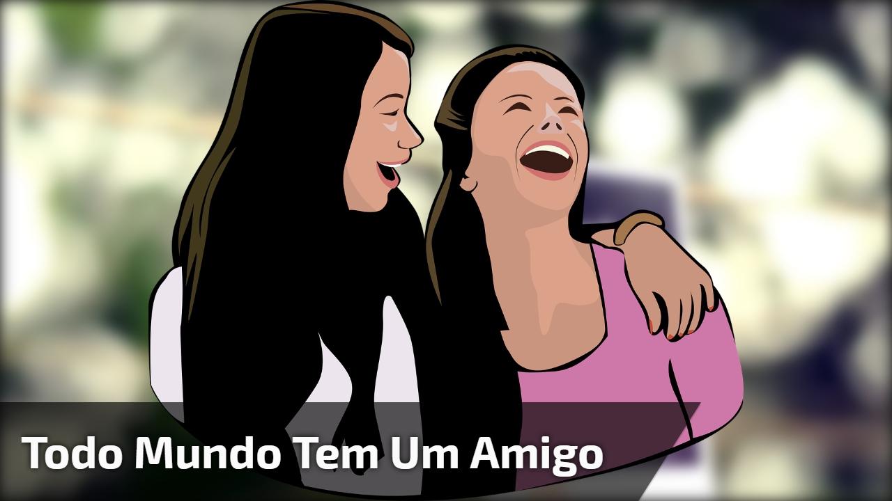 """Mensagem """"Todo mundo tem um amigo"""", para compartilhar no Facebook!"""