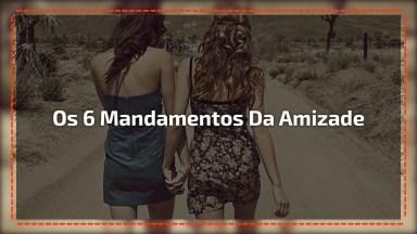 Os 6 Mandamentos Da Amizade, Compartilhe Com Sua Melhor Amiga Do Facebook!