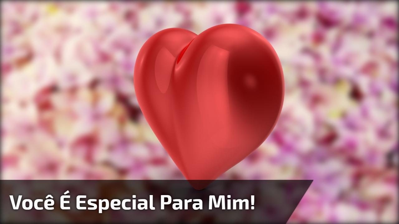 Você é especial para mim!