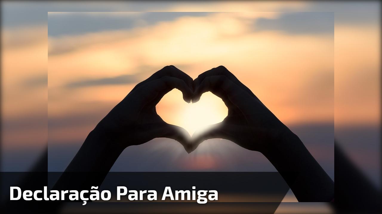 Vídeo com mensagem e declaração de amor para amiga, compartilhe com ela!