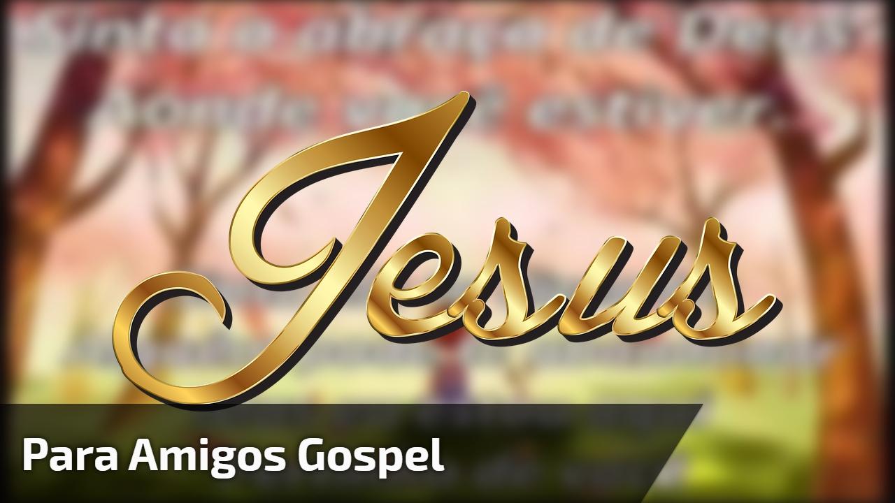 Para amigos gospel
