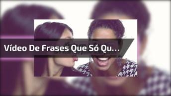 Vídeo De Frases Que Só Quem Tem Uma Amiga Verdadeira Vai Entender!