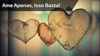 Ame Apenas, Isso Basta - Mensagem De Amor!