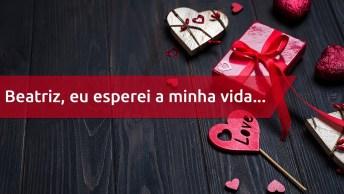 Beatriz Receba Esta Declaração De Amor Para O Dia Dos Namorados!