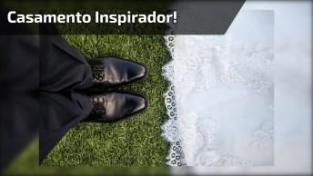 Casamento Lindo, Um Ótimo Vídeo Para Te Inspirar, Confira!
