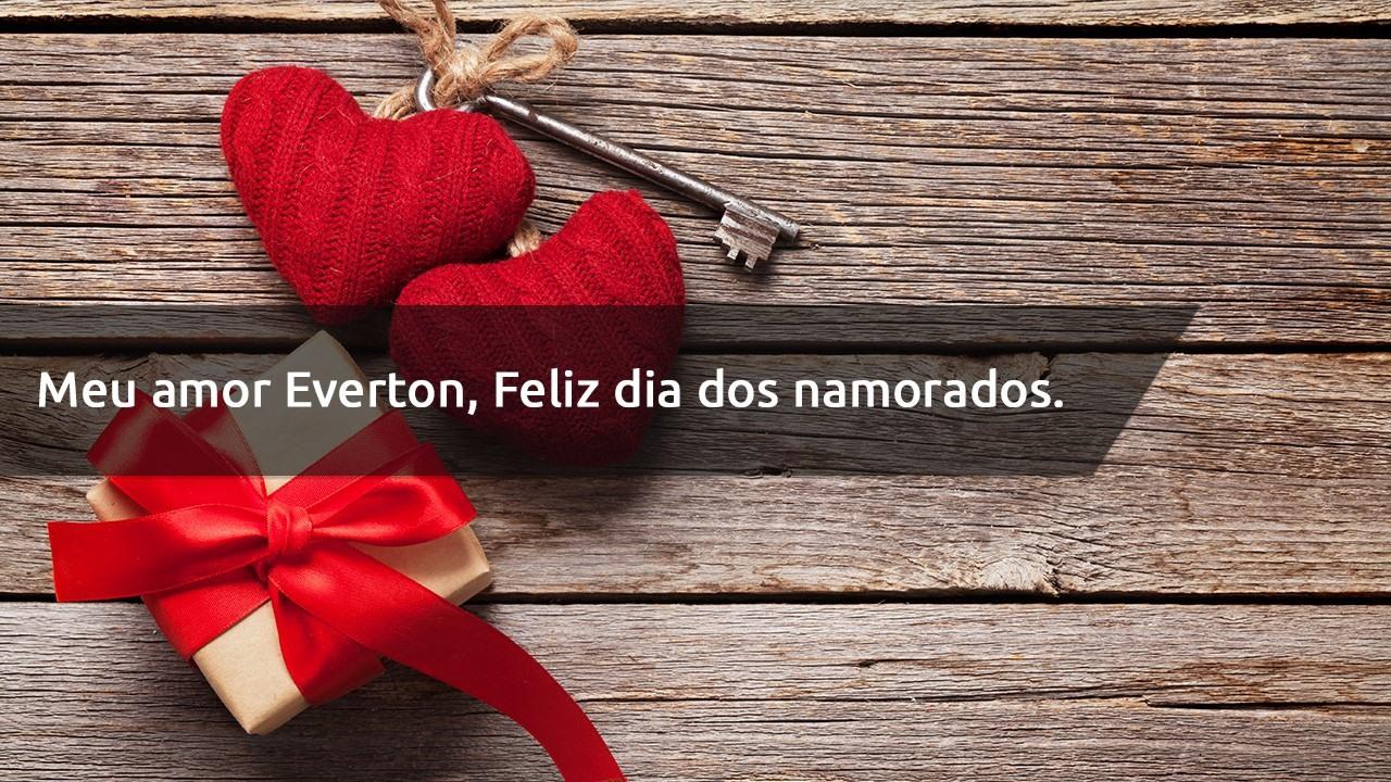 Everton, Feliz Dia dos Namorados - Everton, eu sempre vou te amar!