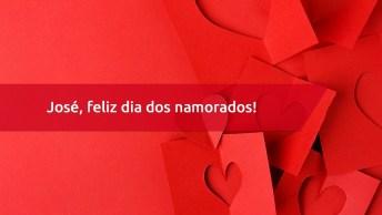 Feliz Dia Dos Namorados José - Envie Para O Seu Grande Amor!