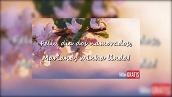 Feliz Dia Dos Namorados Mariana, Te Amo Hoje Amanhã E Sempre!