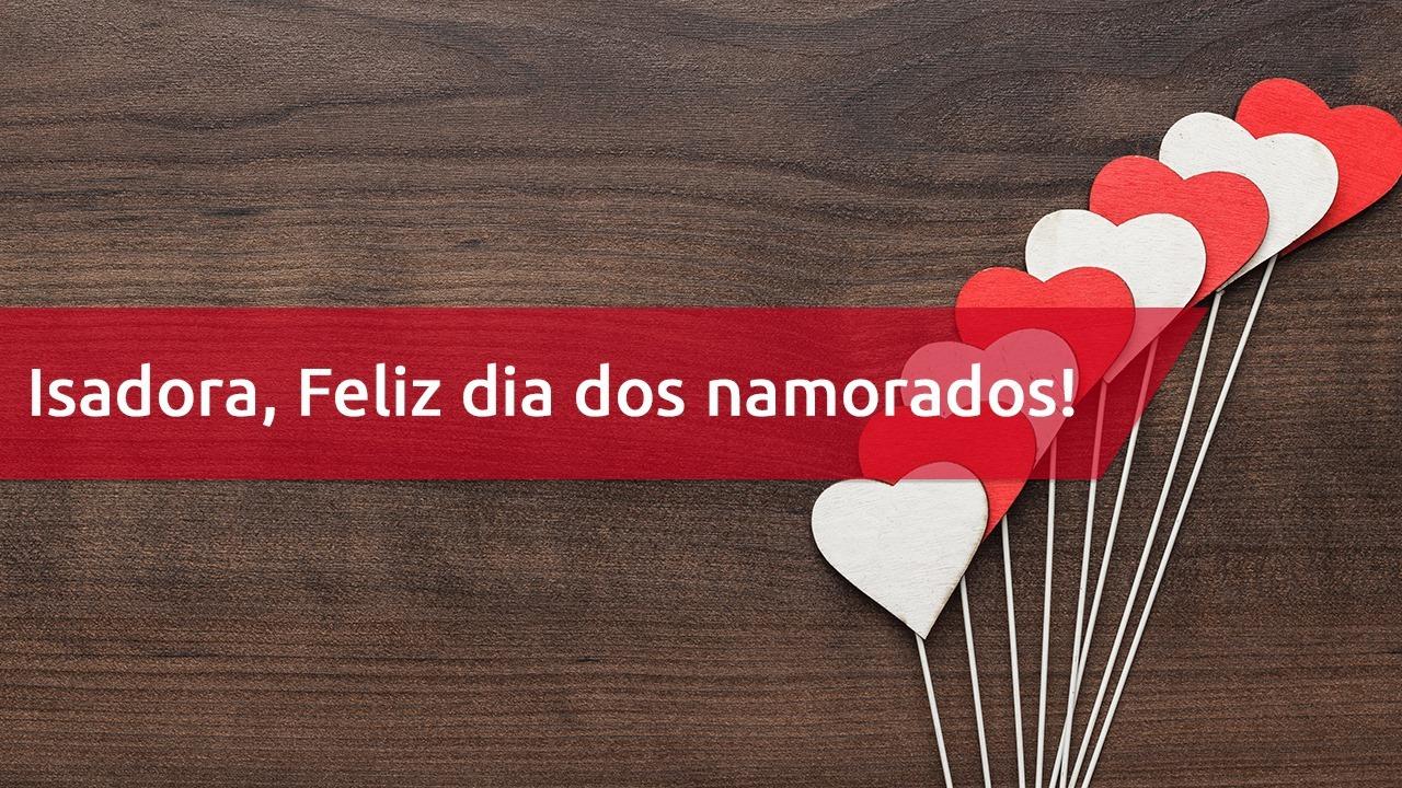 Feliz Dia dos Namorados para Isadora com linda mensagem de amor