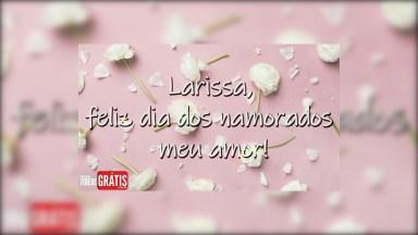 Larissa, Feliz Dia Dos Namorados! Você É O Amor Da Minha Vida!