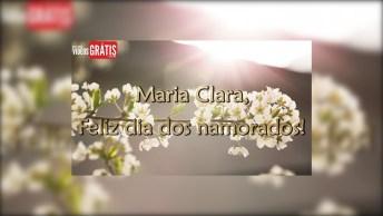 Maria Clara, Feliz Dia Dos Namorados - Uma Linda Mensagem De Amor!