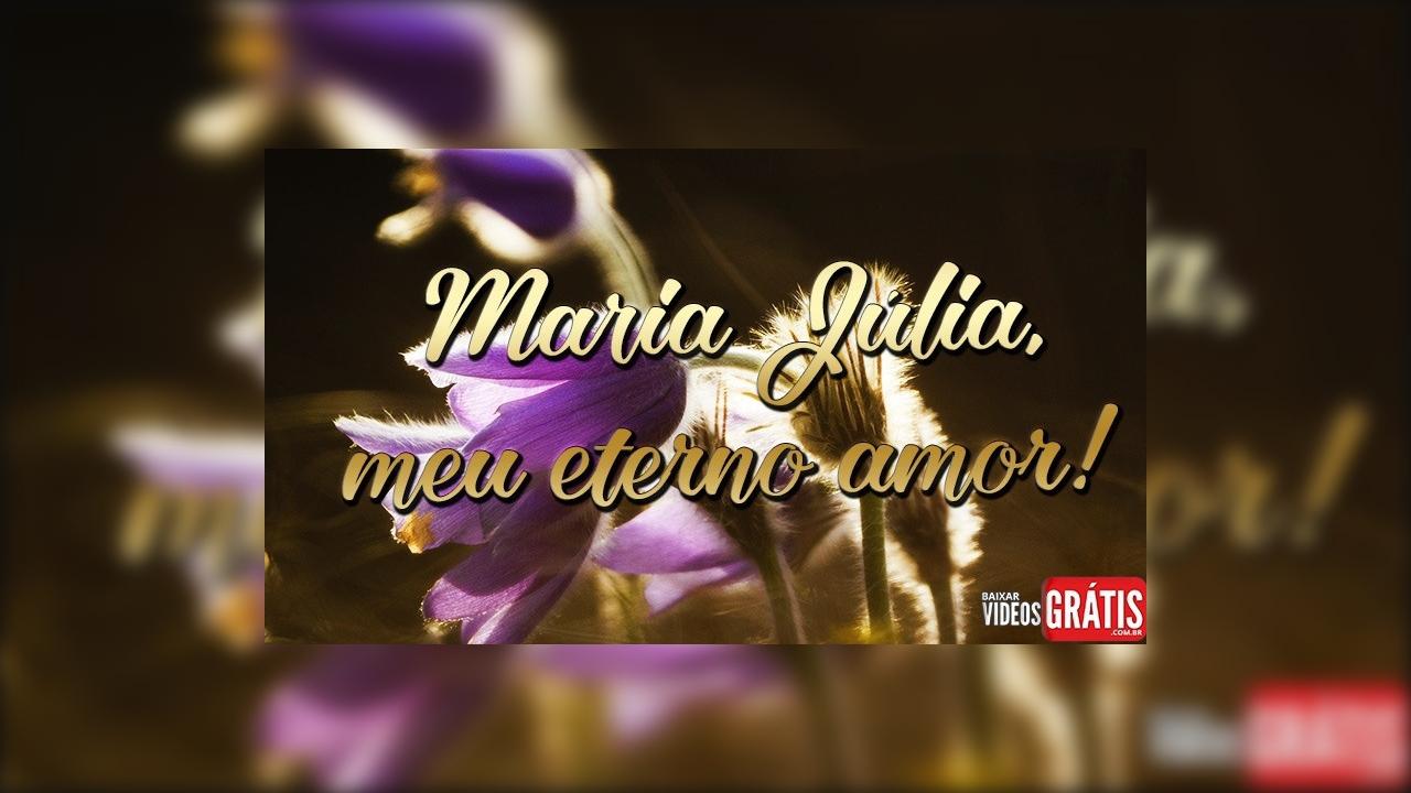 Maria Júlia, você é a luz e a força que preciso, te amo!