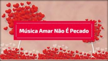 Mensagem De Amor Com A Música 'Amar Não É Pecado' Do Cantor Luan Santana!