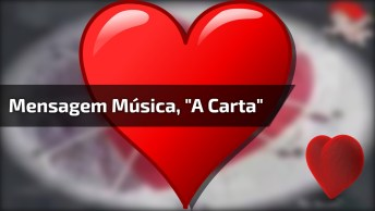 Mensagem De Amor Com Música 'A Carta' De Sampa Crew, Confira!
