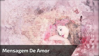 Mensagem De Amor Com Música Romântica, Para Enviar Pelo Whatsapp!