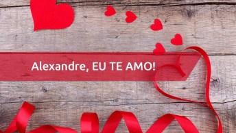 Mensagem De Amor Para Alexandre - Para Dia Dos Namorados Com Nome Personalizado!