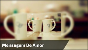 Mensagem De Amor Para Facebook, Para Amar, Tem Que Conhecer!