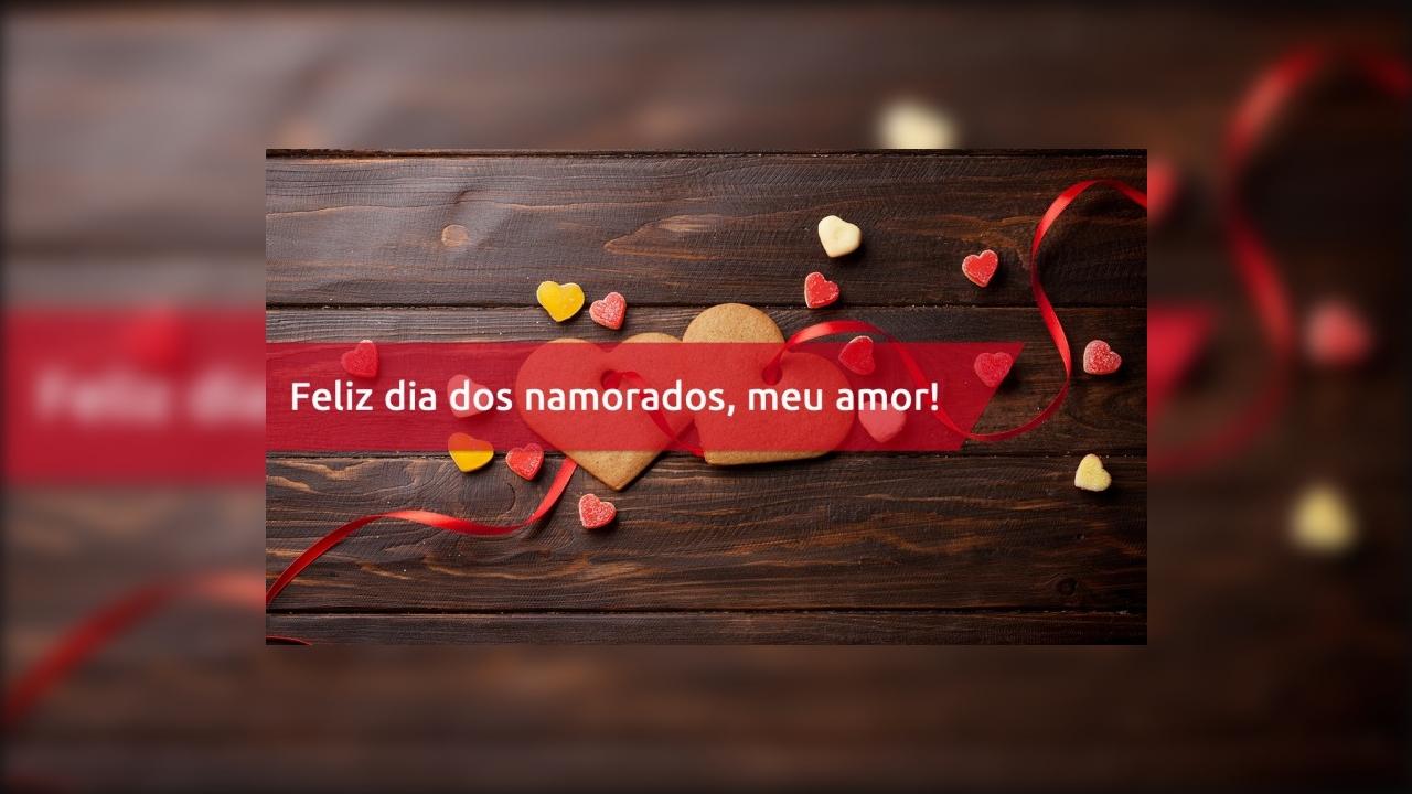 Mensagem de amor para namorada - Feliz dia dos namorados, meu amor!