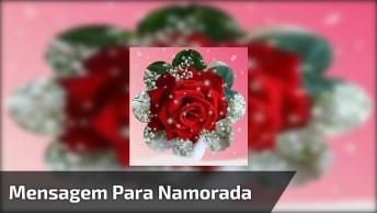 Mensagem De Amor Para Namorada! Meu Amor Receba Essas Lindas Flores!
