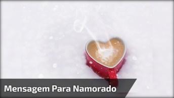 Mensagem De Amor Para Namorado! Não Deixa Para Amanhã O Beijo Que Pode Dar Hoje!