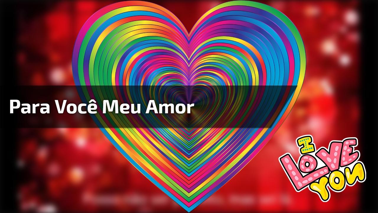 Mensagem de Amor para o Dia dos Namorados! Para você meu amor!!!