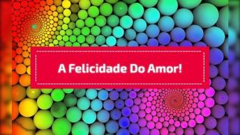 Mensagem De Amor Para Whatsapp, O Amor Recíproco Trás Felicidades!