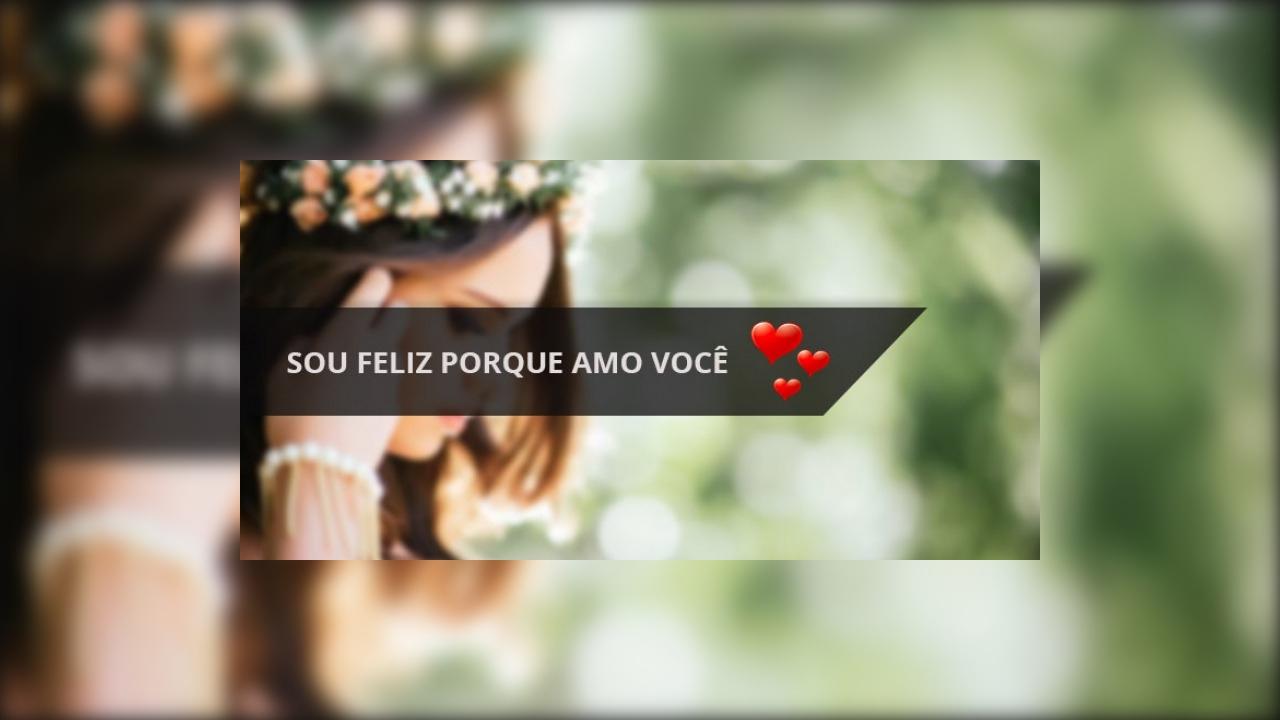 Mensagem de amor para Whatsapp, sou feliz porque amo você!!!