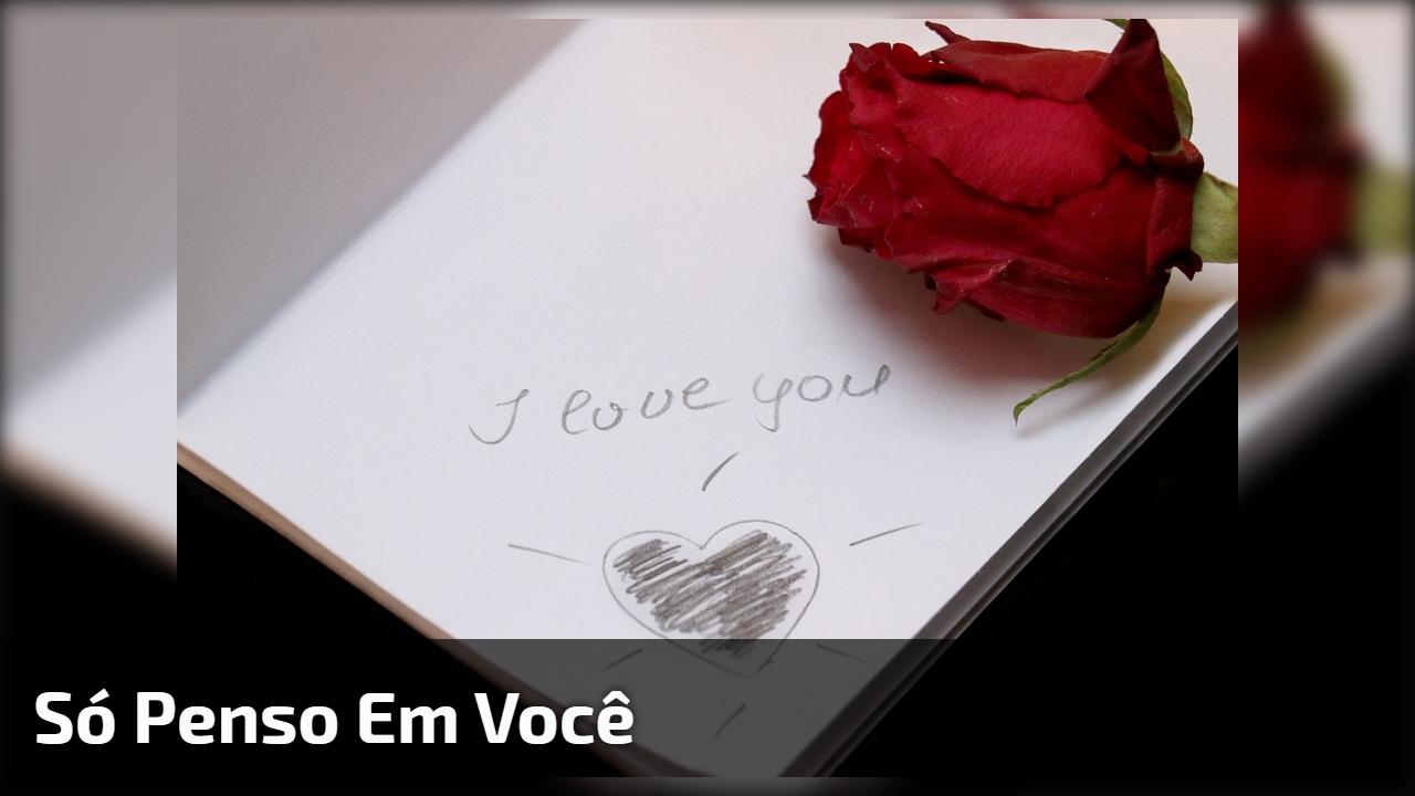 Mensagem de amor. Quando penso em alguém só penso em você!!!