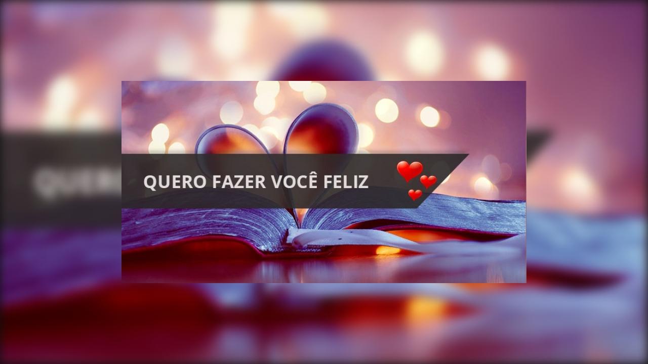 Mensagem de amor Quero fazer você feliz
