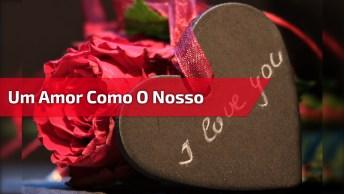 Mensagem De Amor, Se Não Existe Amor Igual Ao De Você, Envie Este Vídeo!