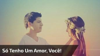 Mensagem De Amor. Só Tenho Uma Vida, Só Tenho Um Amor, Você!