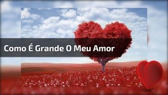 Mensagem Linda De Amor, Com A Música 'Como É Grande O Meu Amor Por Você!