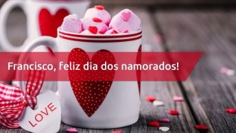 Mensagem Para Francisco Com Amor - Para O Dia Dos Namorados!