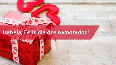 Mensagem Para Isabela, Feliz Dia Dos Namorados Para Surpreendê-La!