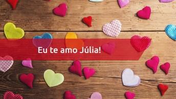 Mensagem Para Júlia Com Amor - Júlia, Feliz Dia Dos Namorados!