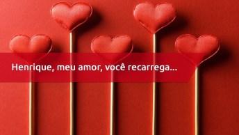 Mensagem Personalizada Para Henrique - Para Dia Dos Namorados!