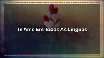 Meu Amor, Te Amo Em Todas As Línguas E Sotaques!