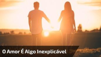 O Amor É Algo Inexplicável. Você Deixa Tudo Para Traz Para Seguir Seu Amor!