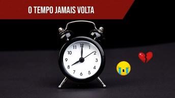 O Tempo Jamais Volta, Aproveite Cada Segundo!