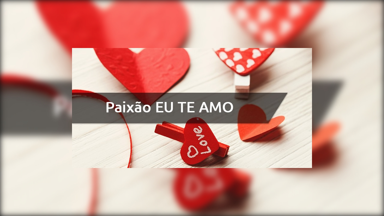 Paixão da minha vida, te amo tanto - Mensagem de amor!