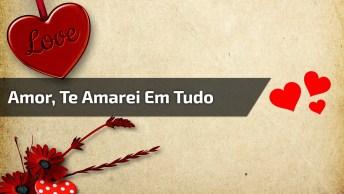 Te Amarei Em Tudo, Você É O Amor Da Minha Vida!
