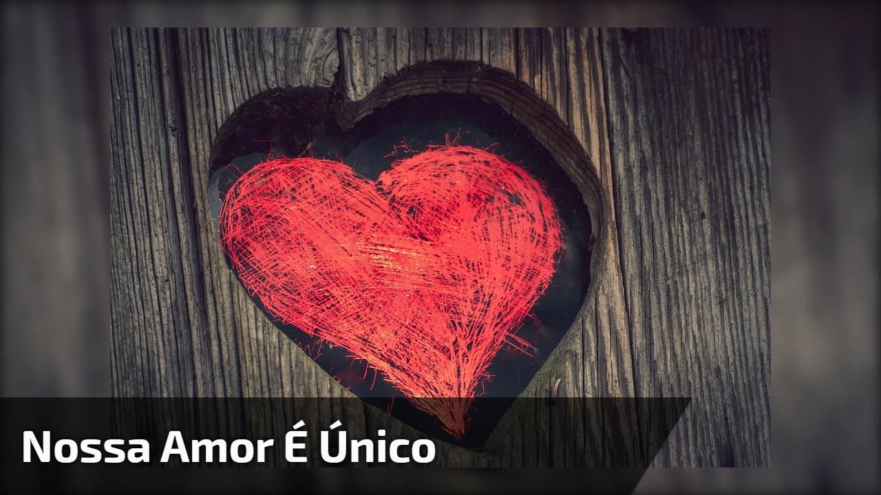 Nossa amor é Único