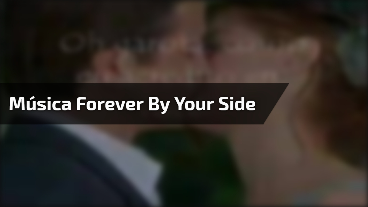 Música Forever By Your Side